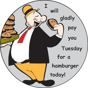 J. Wellington Wimpy understood the time value of money