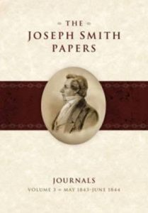 Joseph Smith Papers, Journals, Volume 3: May 1843–June 1844. Last volume in the Journals Series.